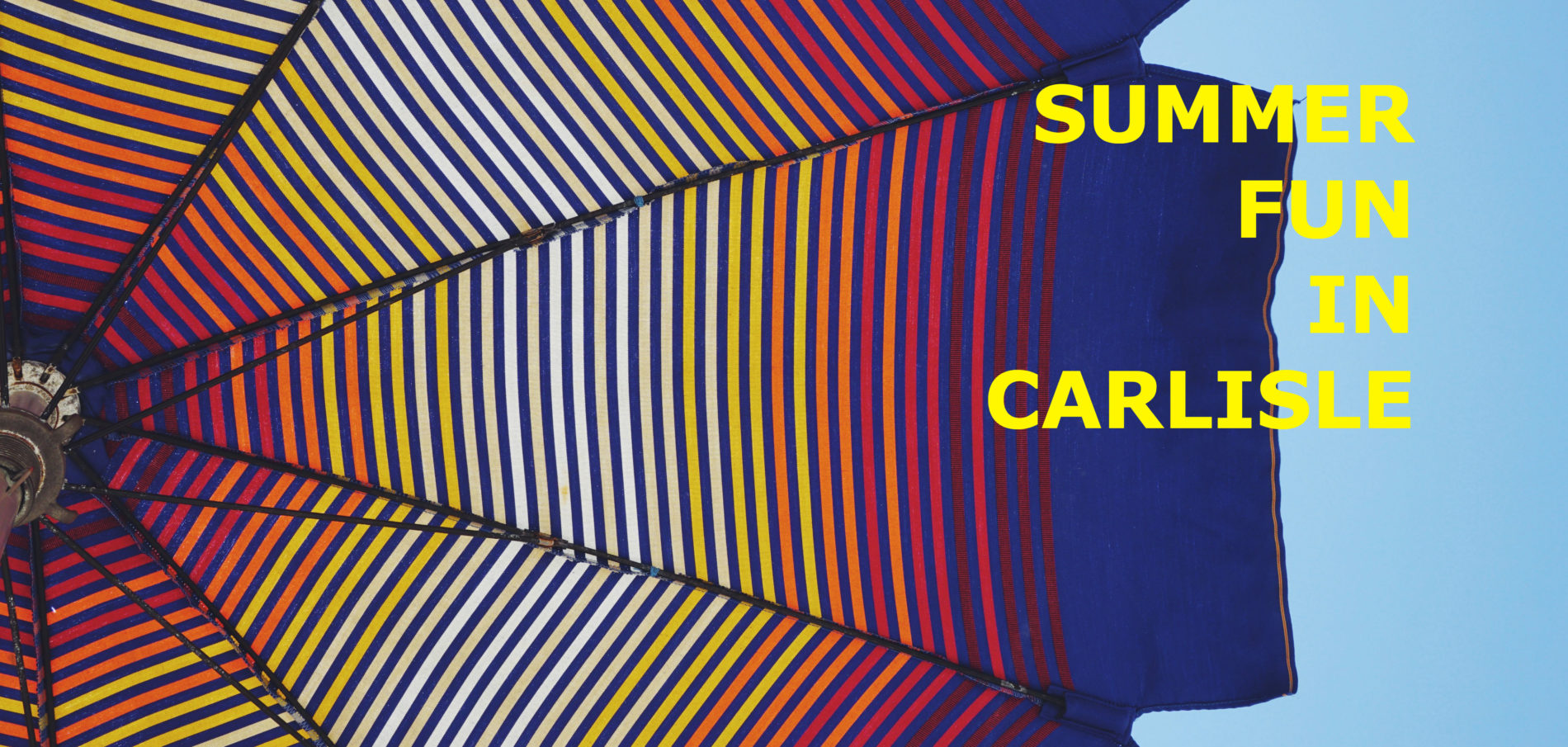 A view from under a brightly colored patio table umbrella with title: Summer Fun In Carlisle.